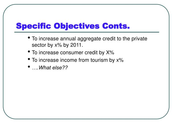 Specific Objectives Conts.