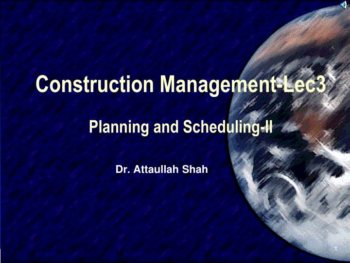 Construction management lec3 planning and scheduling ii