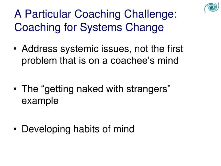 A Particular Coaching Challenge: Coaching for Systems Change