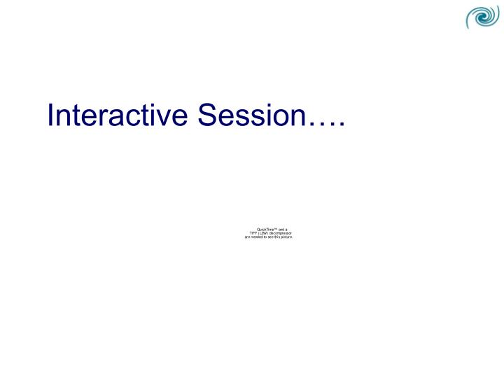 Interactive Session….