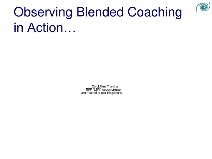Observing Blended Coaching in Action…