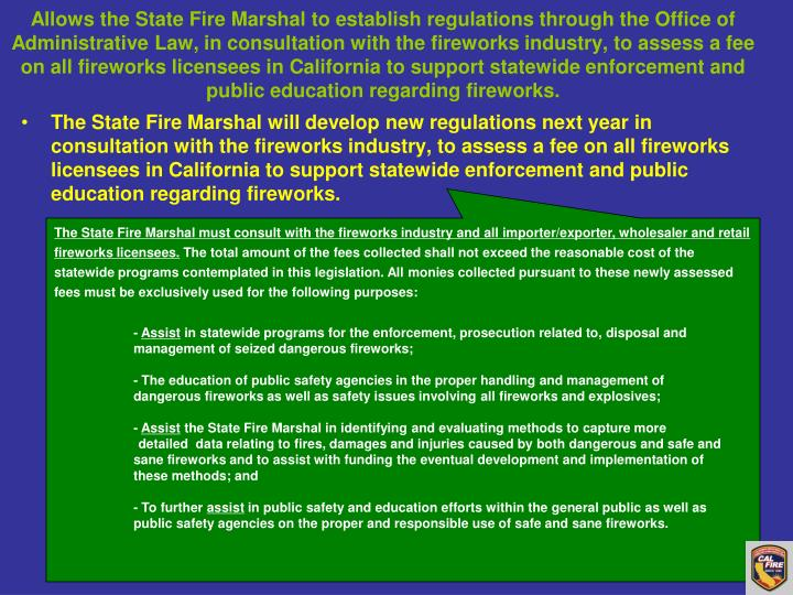 Allows the State Fire Marshal to establish regulations through the Office of Administrative Law, in consultation with the fireworks industry, to assess a fee on all fireworks licensees in California to support statewide enforcement and public education regarding fireworks.