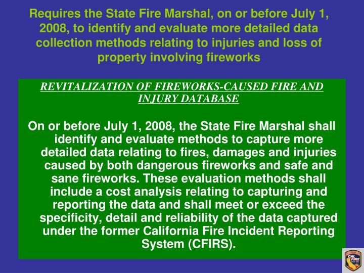 Requires the State Fire Marshal, on or before July 1, 2008, to identify and evaluate more detailed data collection methods relating to injuries and loss of property involving fireworks