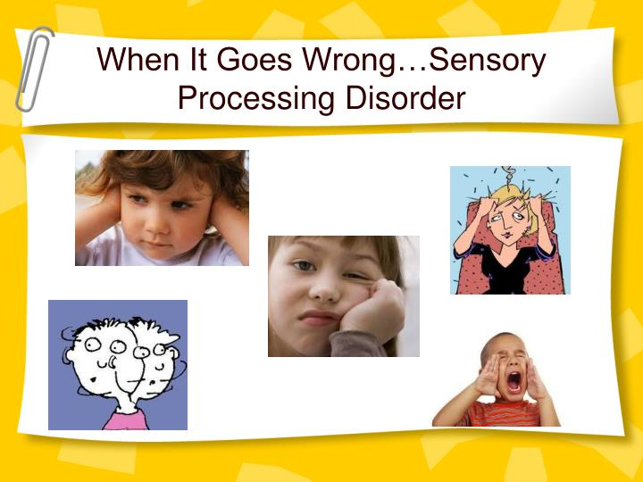When It Goes Wrong…Sensory Processing Disorder