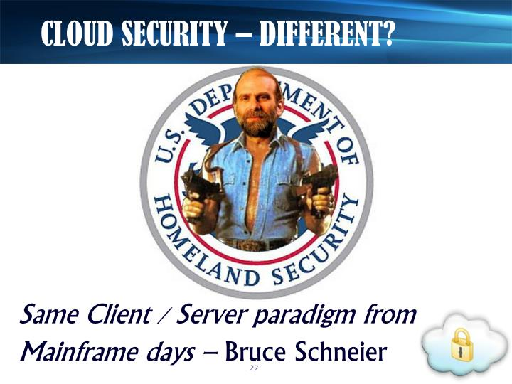CLOUD SECURITY – DIFFERENT?