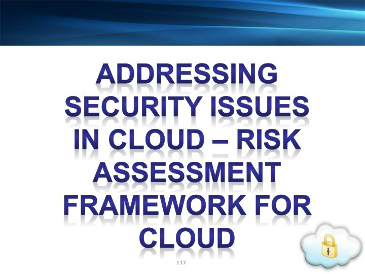 ADDRESSING SECURITY ISSUES IN CLOUD – RISK ASSESSMENT FRAMEWORK FOR CLOUD