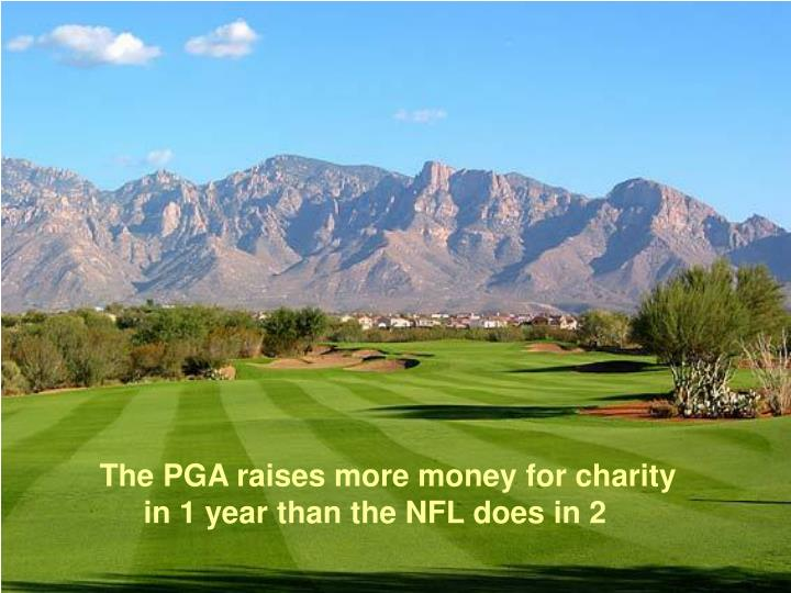 The PGA raises more money for charity in 1 year than the NFL does in 2
