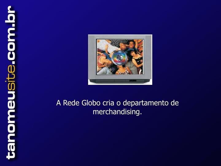 A Rede Globo cria o departamento de merchandising.
