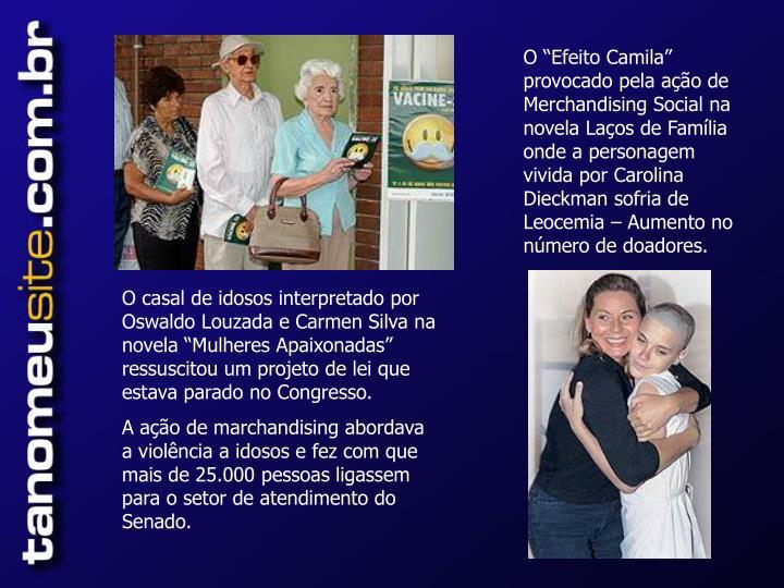 """O """"Efeito Camila"""" provocado pela ação de Merchandising Social na novela Laços de Família onde a personagem vivida por Carolina Dieckman sofria de Leocemia – Aumento no número de doadores."""
