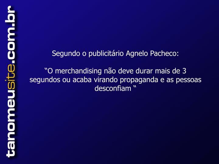 Segundo o publicitário Agnelo Pacheco: