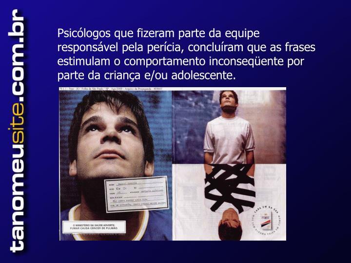 Psicólogos que fizeram parte da equipe responsável pela perícia, concluíram que as frases estimulam o comportamento inconseqüente por parte da criança e/ou adolescente.