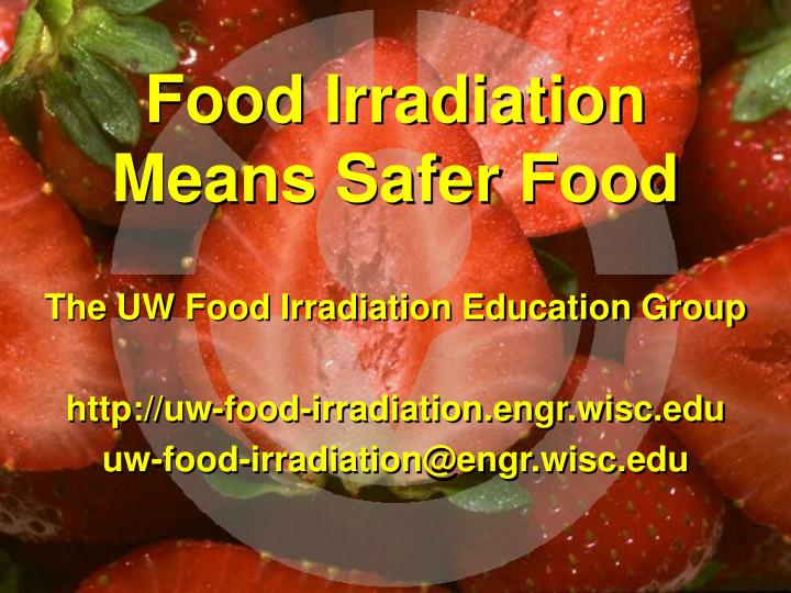 Food Irradiation Means Safer Food