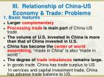 iii relationship of china us economy trade problems