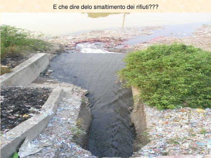 E che dire delo smaltimento dei rifiuti???