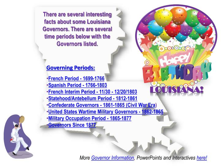 There are several interesting facts about some Louisiana Governors. There are several time periods below with the Governors listed.