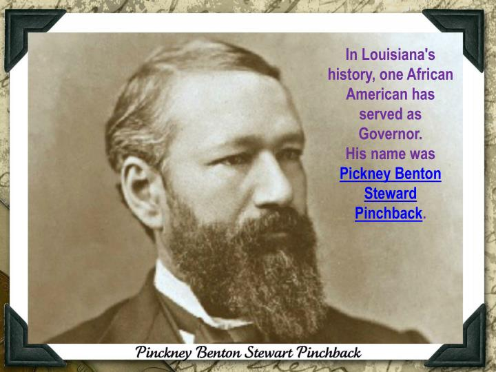In Louisiana's history, one African American has served as Governor.