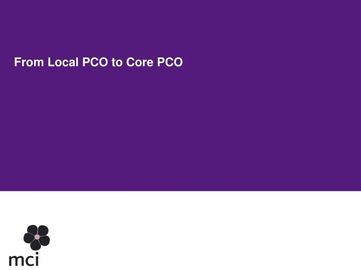 From Local PCO to Core PCO