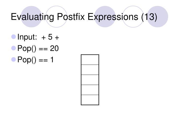 Evaluating Postfix Expressions (13)
