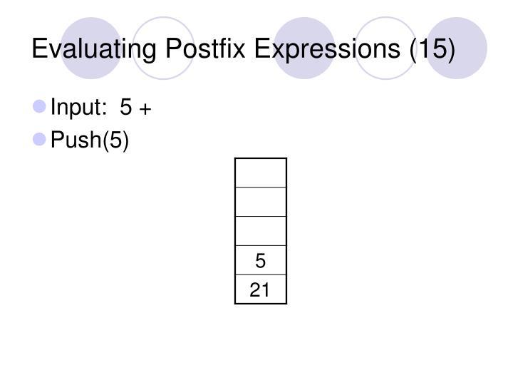 Evaluating Postfix Expressions (15)