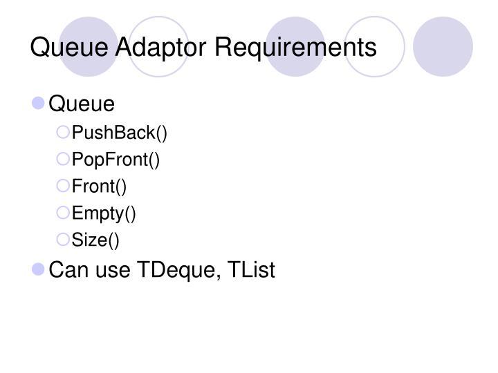 Queue Adaptor Requirements
