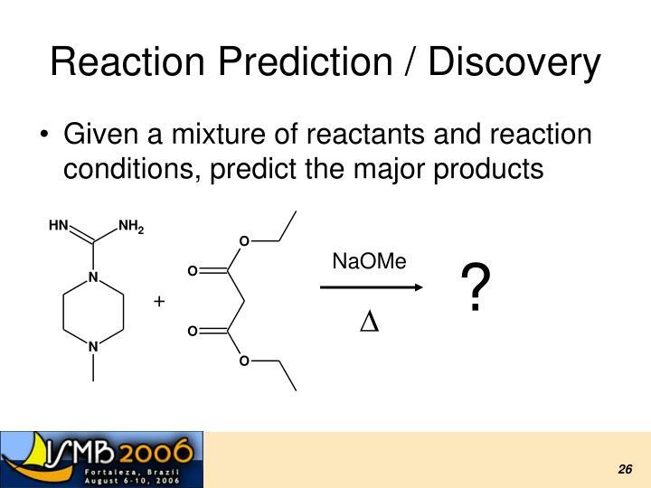 Reaction Prediction / Discovery