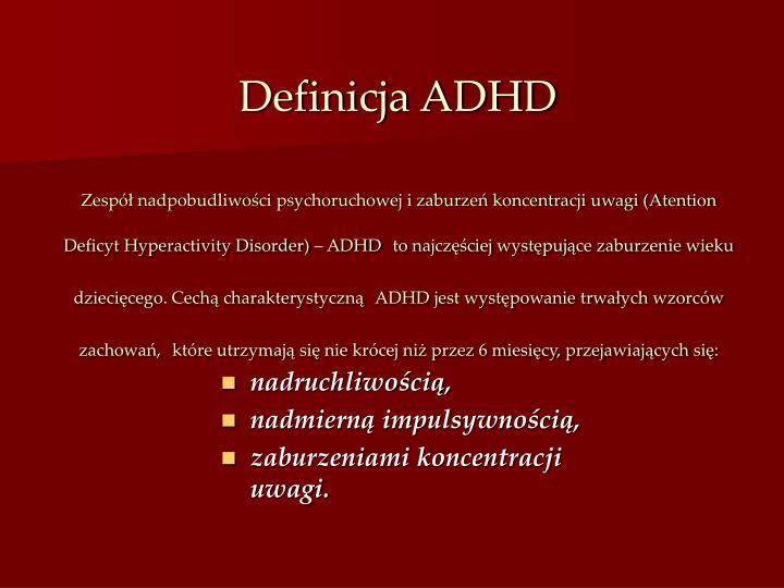 Zespół nadpobudliwości psychoruchowej i zaburzeń koncentracji uwagi (Atention Deficyt Hyperactivity Disorder) – ADHD