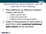 approximating a paired analysis you will need one of the following1