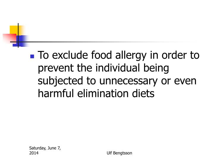 To exclude food allergy in order to prevent the individual being subjected to unnecessary or even harmful elimination diets