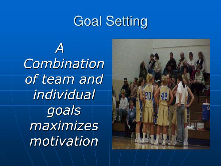 A Combination of team and individual goals maximizes motivation