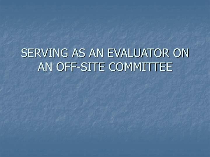 SERVING AS AN EVALUATOR ON AN OFF-SITE COMMITTEE