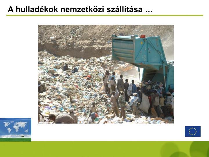 A hulladékok nemzetközi szállítása …