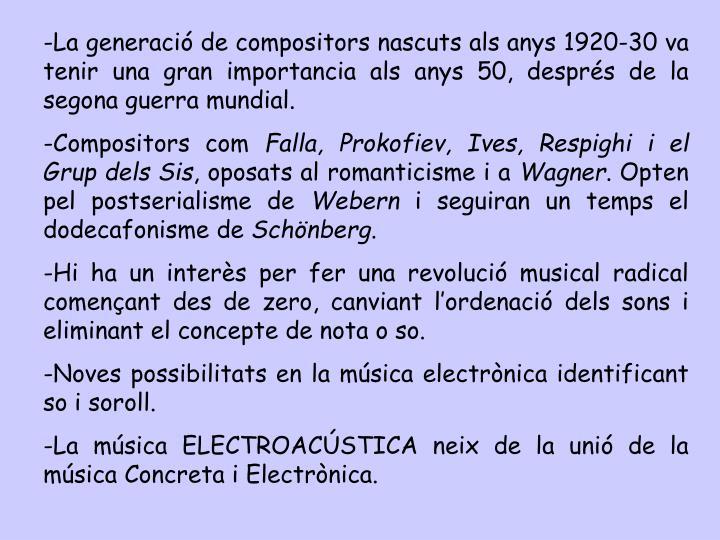 -La generació de compositors nascuts als anys 1920-30 va tenir una gran importancia als anys 50, després de la segona guerra mundial.