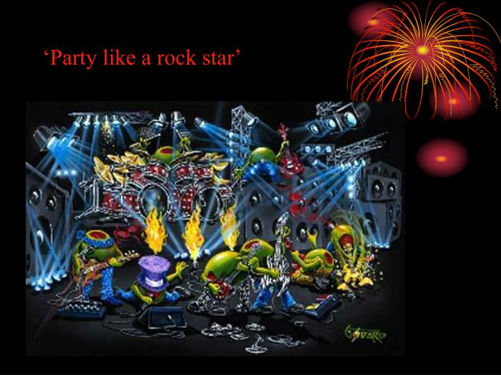 'Party like a rock star'