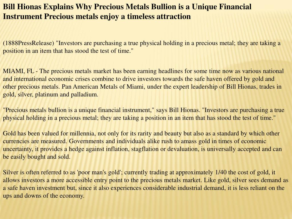 Bill Hionas Explains Why Precious Metals Bullion is a Unique Financial Instrument Precious metals enjoy a timeless attraction