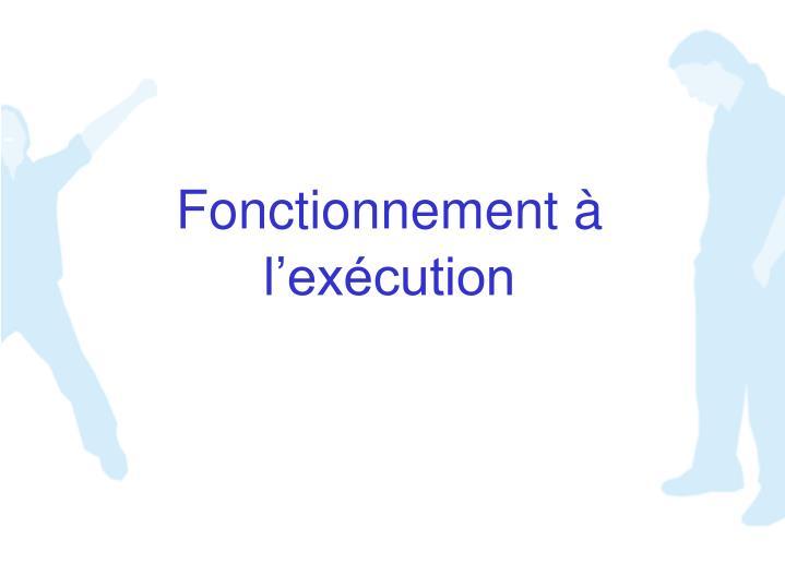 Fonctionnement à l'exécution