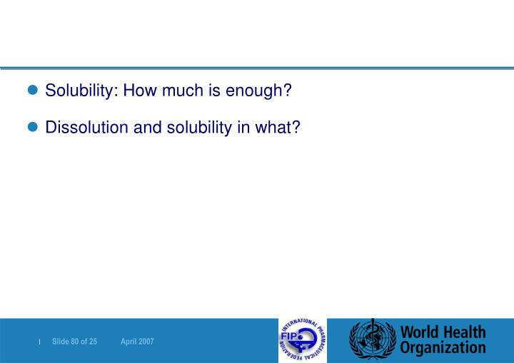 Solubility: How much is enough?