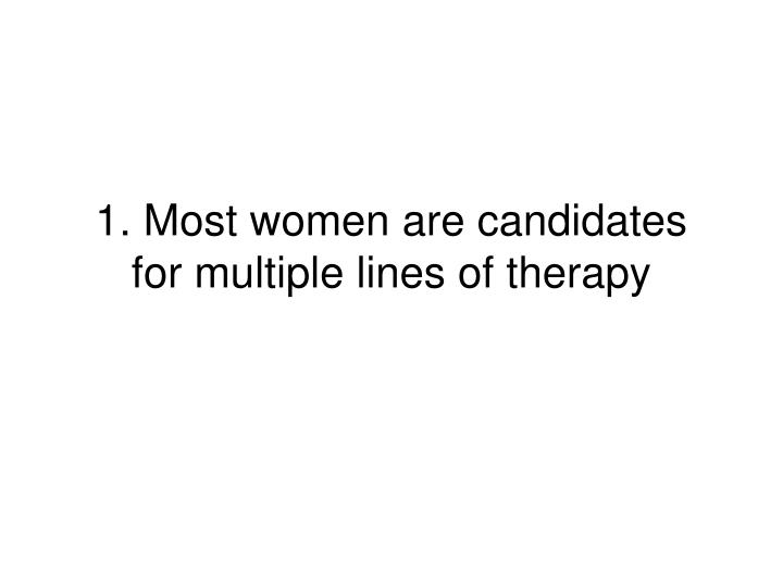 1 most women are candidates for multiple lines of therapy