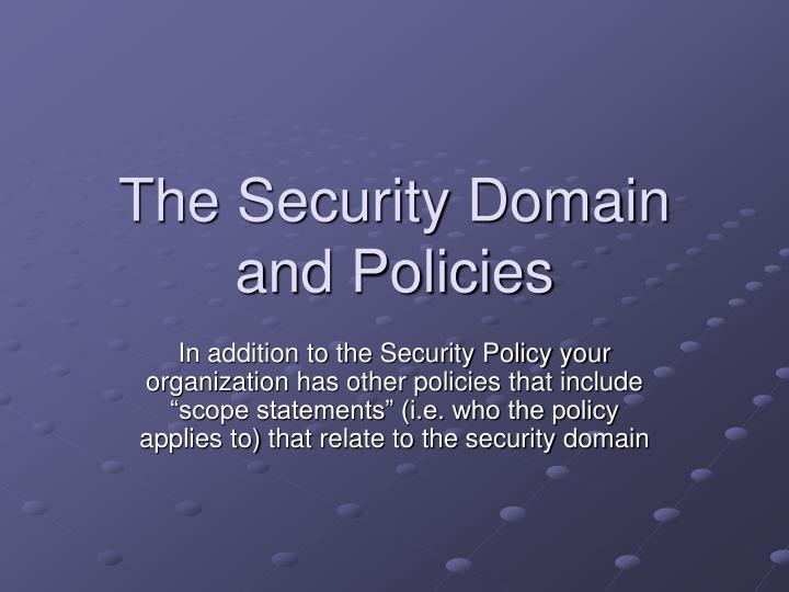 The Security Domain and Policies