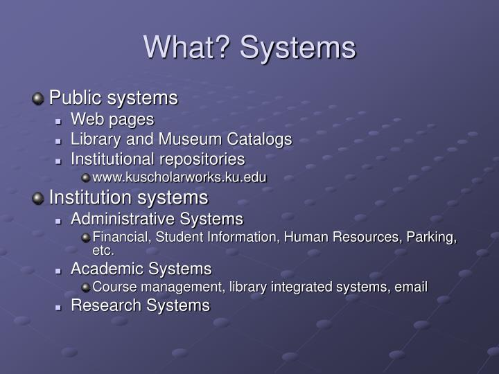 What? Systems