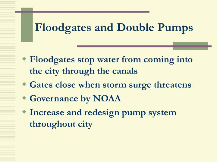Floodgates and Double Pumps