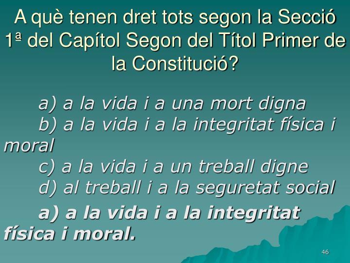 A què tenen dret tots segon la Secció 1ª del Capítol Segon del Títol Primer de la Constitució?