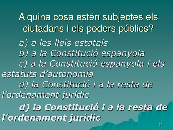 A quina cosa estén subjectes els ciutadans i els poders públics?