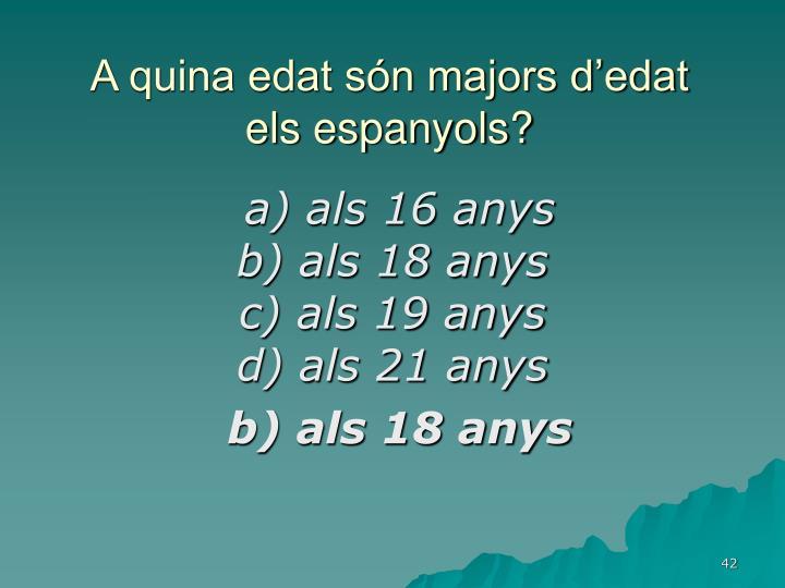 A quina edat són majors d'edat els espanyols?