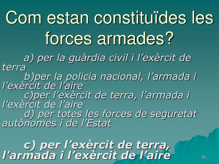 Com estan constituïdes les forces armades?