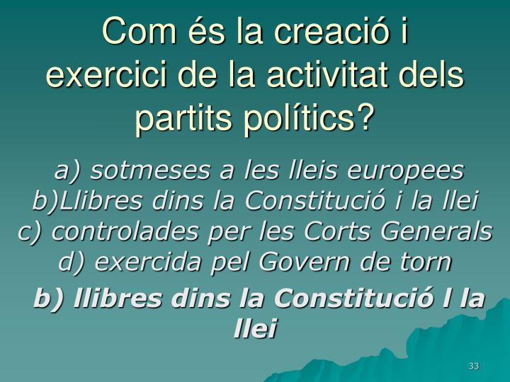 Com és la creació i exercici de la activitat dels partits polítics?