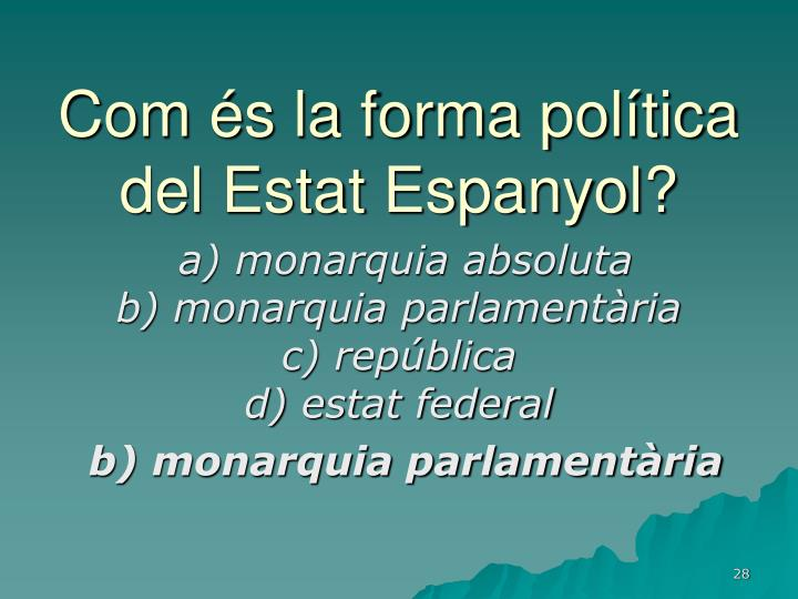 Com és la forma política del Estat Espanyol?