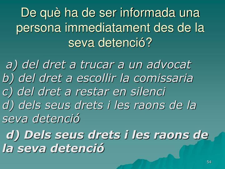 De què ha de ser informada una persona immediatament des de la seva detenció?