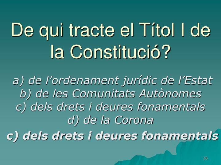 De qui tracte el Títol I de la Constitució?