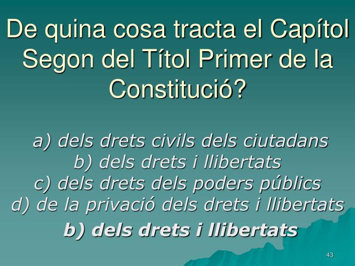 De quina cosa tracta el Capítol Segon del Títol Primer de la Constitució?