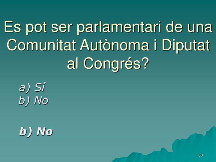 Es pot ser parlamentari de una Comunitat Autònoma i Diputat al Congrés?